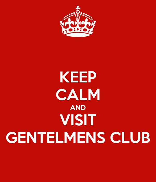 KEEP CALM AND VISIT GENTELMENS CLUB