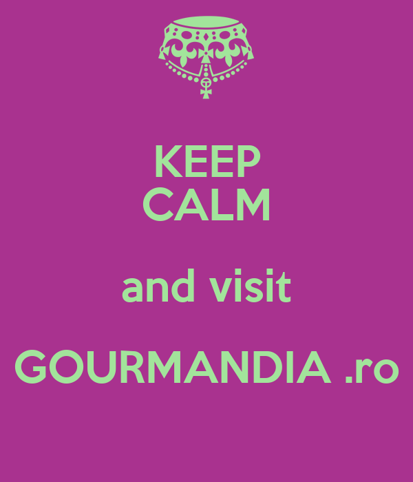 KEEP CALM and visit GOURMANDIA .ro