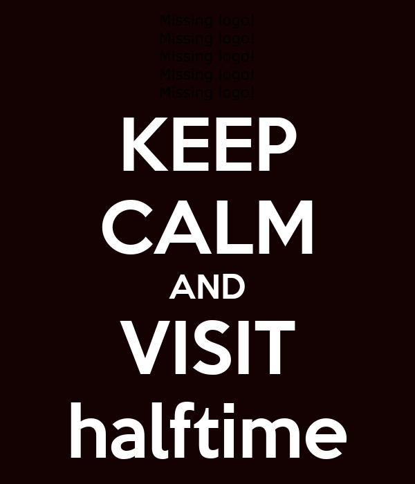 KEEP CALM AND VISIT halftime