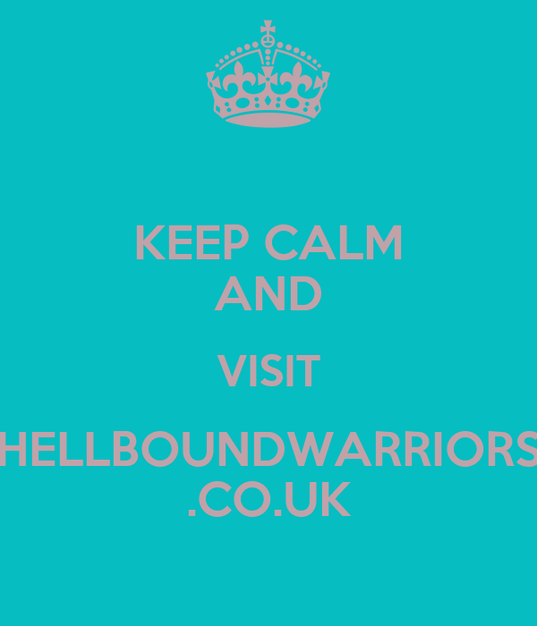 KEEP CALM AND VISIT HELLBOUNDWARRIORS .CO.UK