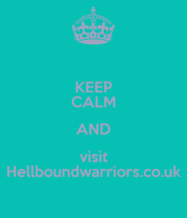 KEEP CALM AND visit Hellboundwarriors.co.uk