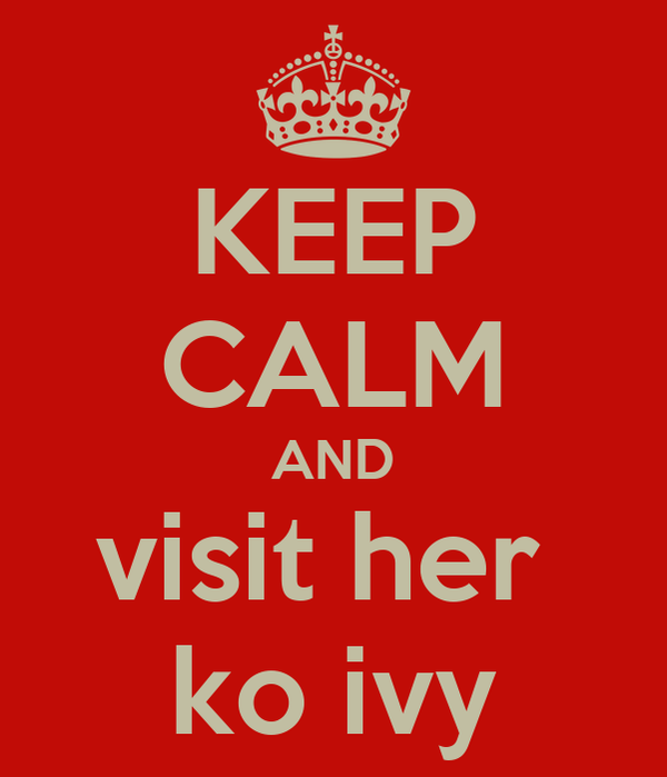 KEEP CALM AND visit her  ko ivy