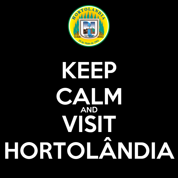 KEEP CALM AND VISIT HORTOLÂNDIA