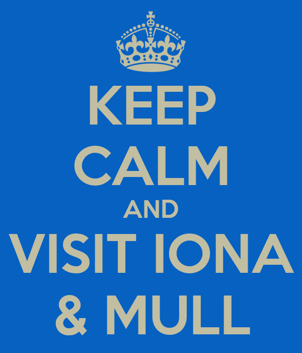 KEEP CALM AND VISIT IONA & MULL