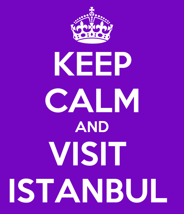 KEEP CALM AND VISIT  ISTANBUL