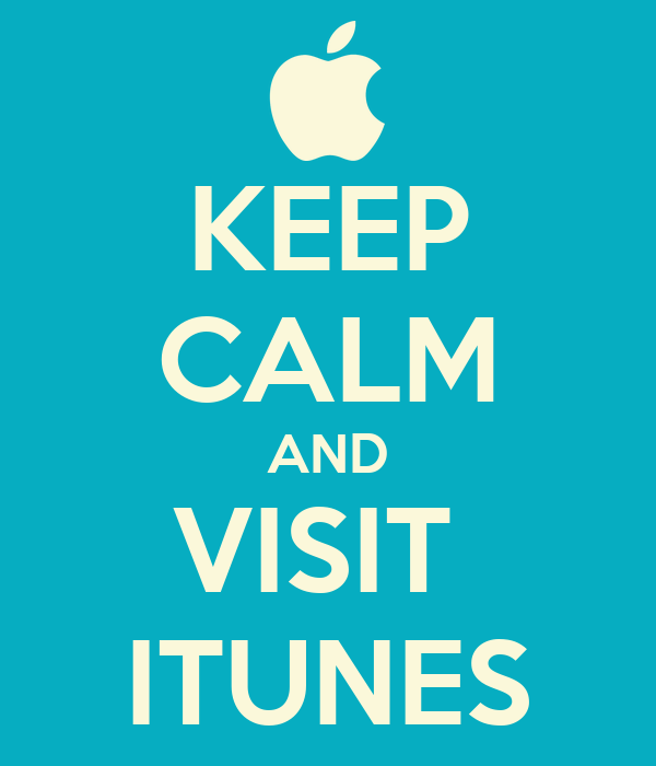 KEEP CALM AND VISIT  ITUNES