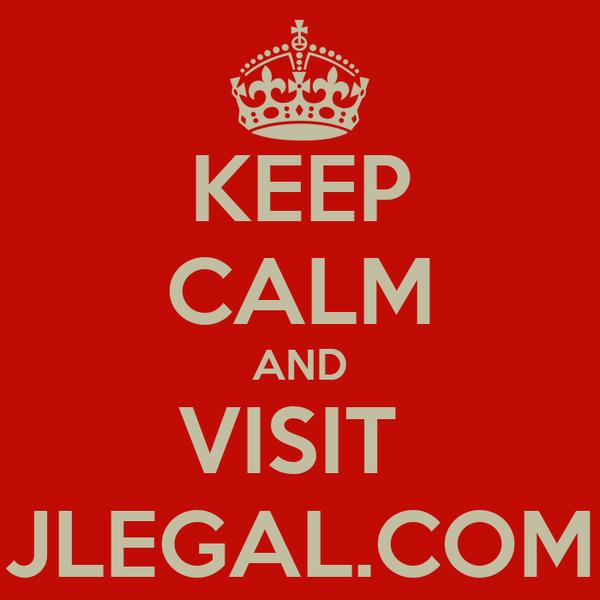 KEEP CALM AND VISIT  JLEGAL.COM