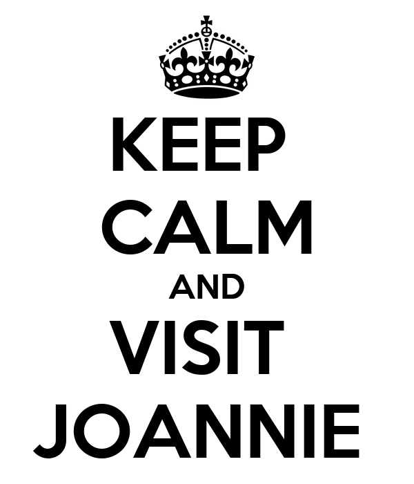 KEEP  CALM AND VISIT  JOANNIE