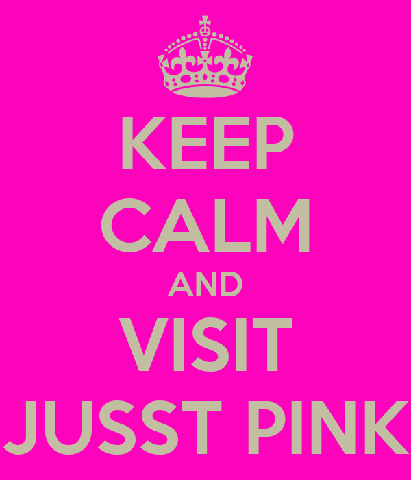 KEEP CALM AND VISIT JUSST PINK