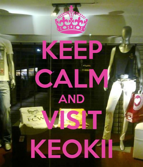 KEEP CALM AND VISIT KEOKII