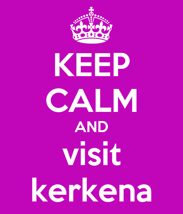 KEEP CALM AND visit kerkena