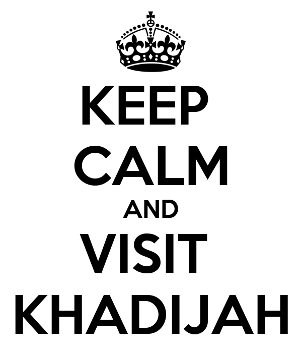 KEEP  CALM AND VISIT  KHADIJAH