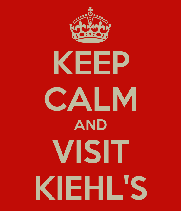 KEEP CALM AND VISIT KIEHL'S