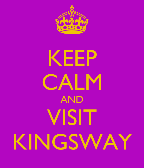 KEEP CALM AND VISIT KINGSWAY