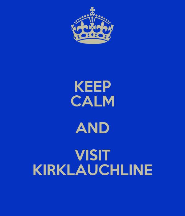 KEEP CALM AND VISIT KIRKLAUCHLINE