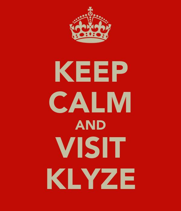 KEEP CALM AND VISIT KLYZE