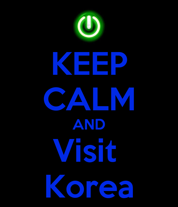 KEEP CALM AND Visit  Korea