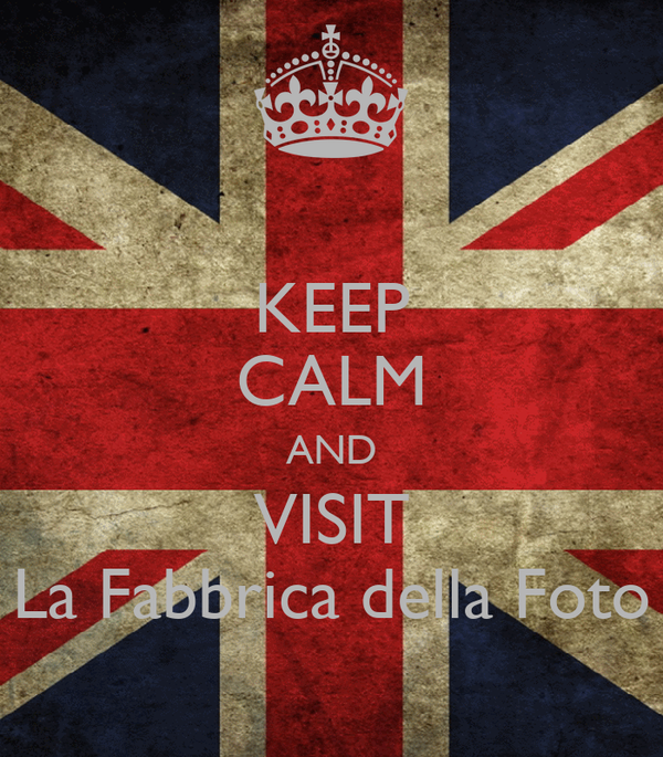 Keep calm and visit la fabbrica della foto poster la for Immagini keep calm