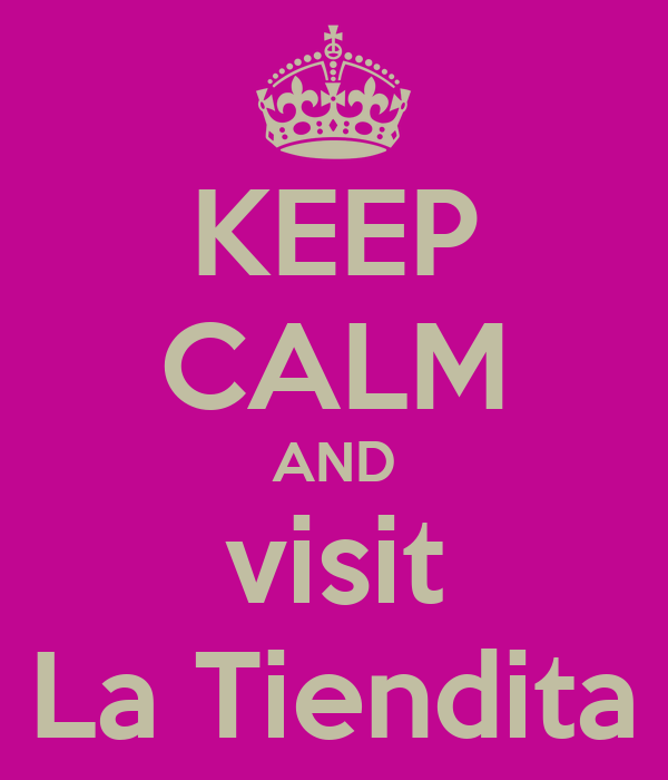 KEEP CALM AND visit La Tiendita