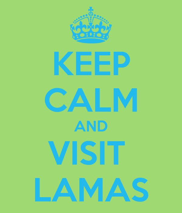 KEEP CALM AND VISIT  LAMAS