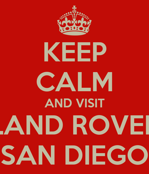 KEEP CALM AND VISIT LAND ROVER SAN DIEGO