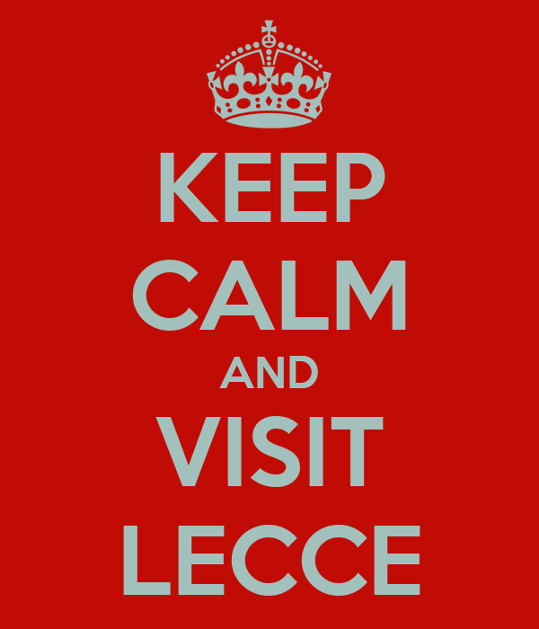 KEEP CALM AND VISIT LECCE