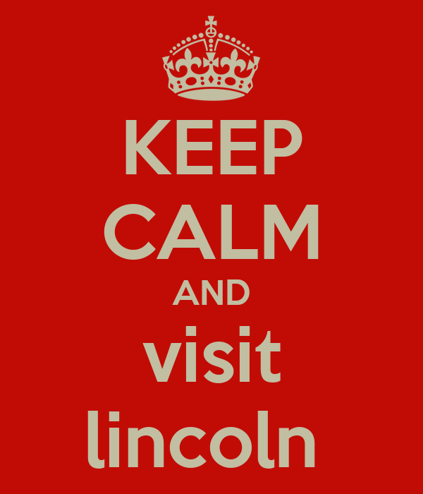 KEEP CALM AND visit lincoln