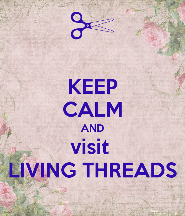 KEEP CALM AND visit  LIVING THREADS