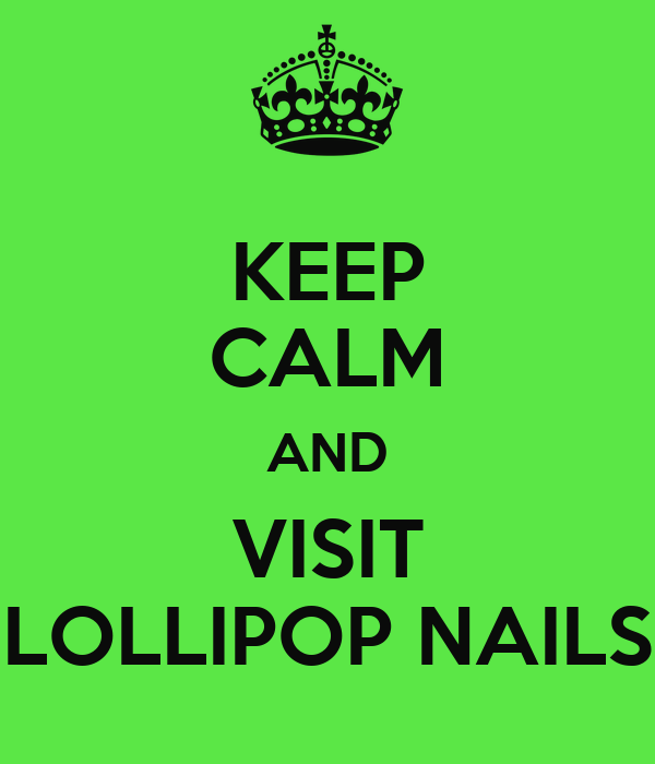 KEEP CALM AND VISIT LOLLIPOP NAILS