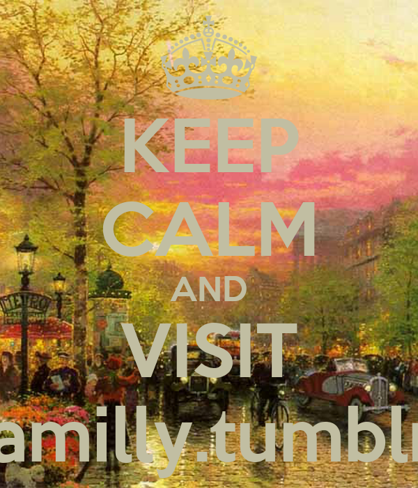 KEEP CALM AND VISIT lovefamilly.tumblr.com