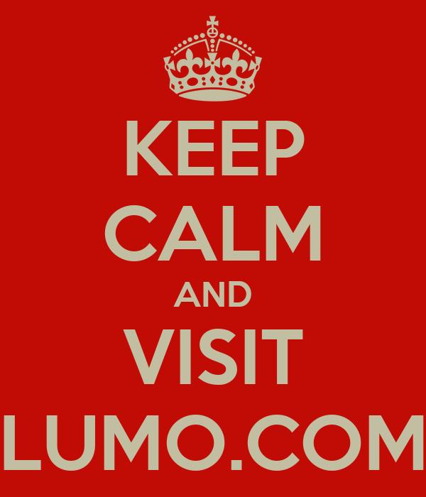 KEEP CALM AND VISIT LUMO.COM