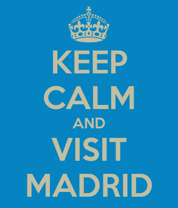 KEEP CALM AND VISIT MADRID