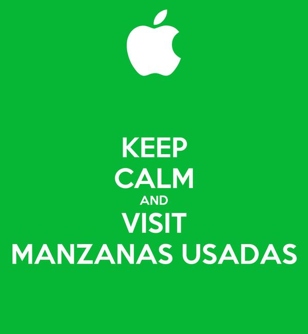 KEEP CALM AND VISIT MANZANAS USADAS