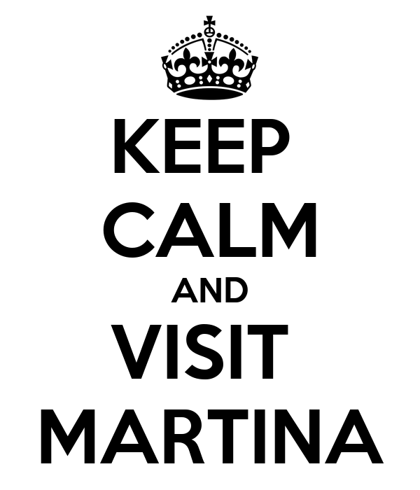 KEEP  CALM AND VISIT  MARTINA