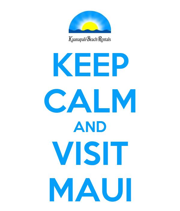 KEEP CALM AND VISIT MAUI