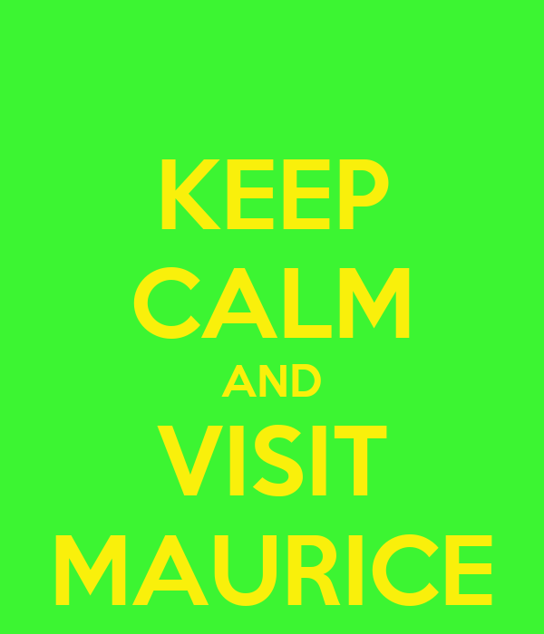 KEEP CALM AND VISIT MAURICE
