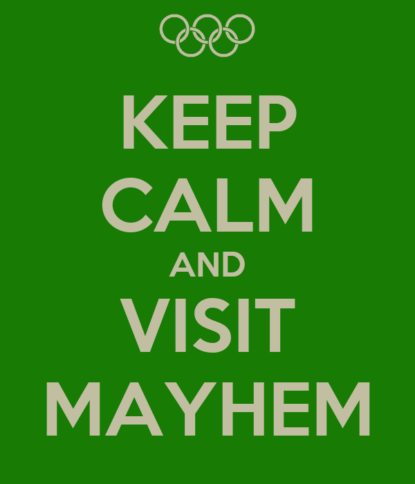 KEEP CALM AND VISIT MAYHEM