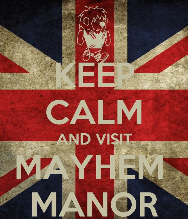 KEEP CALM AND VISIT MAYHEM  MANOR