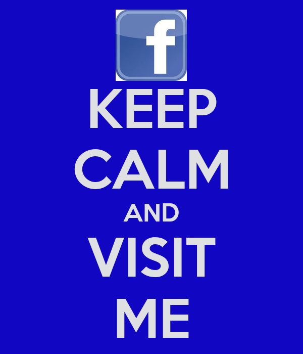KEEP CALM AND VISIT ME