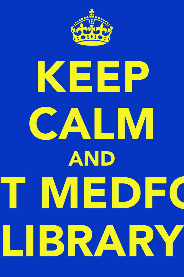 KEEP CALM AND VISIT MEDFORD LIBRARY