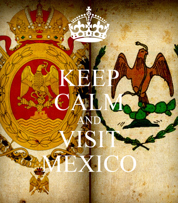 KEEP CALM AND VISIT MEXICO