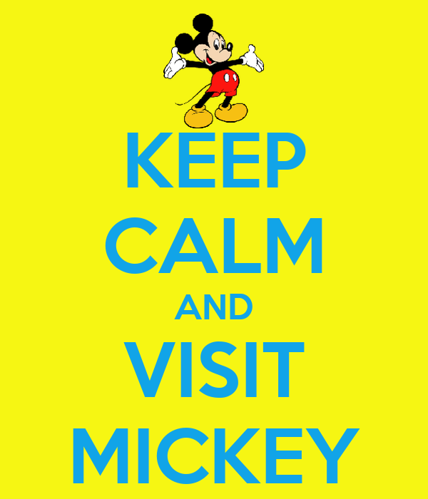 KEEP CALM AND VISIT MICKEY