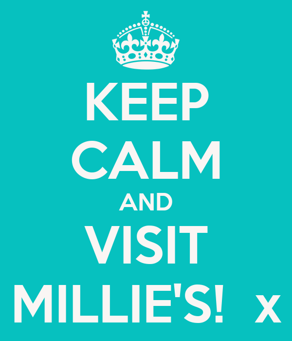 KEEP CALM AND VISIT MILLIE'S!  x