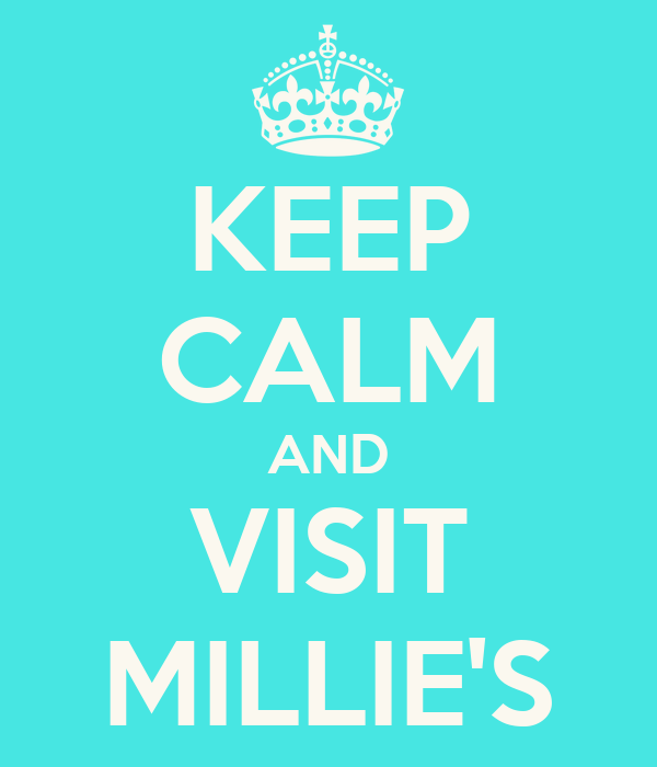 KEEP CALM AND VISIT MILLIE'S