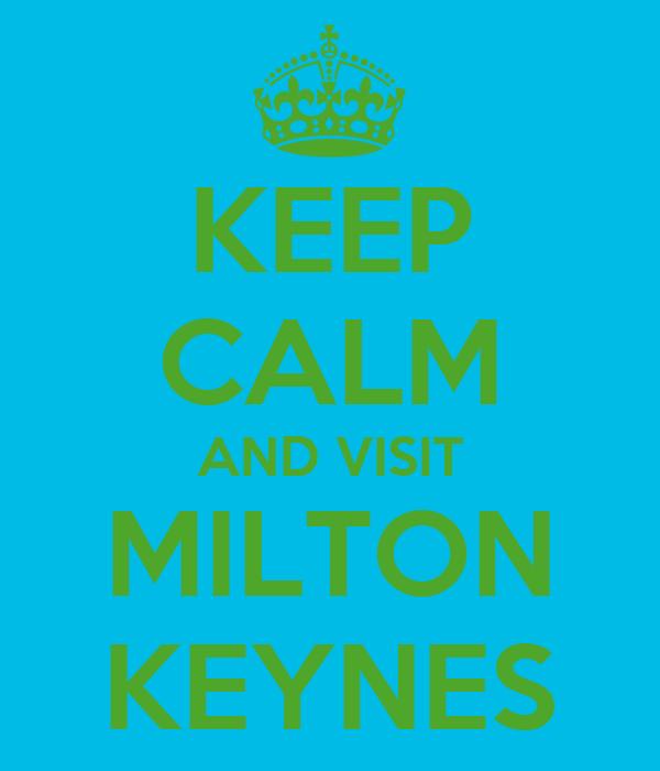 KEEP CALM AND VISIT MILTON KEYNES