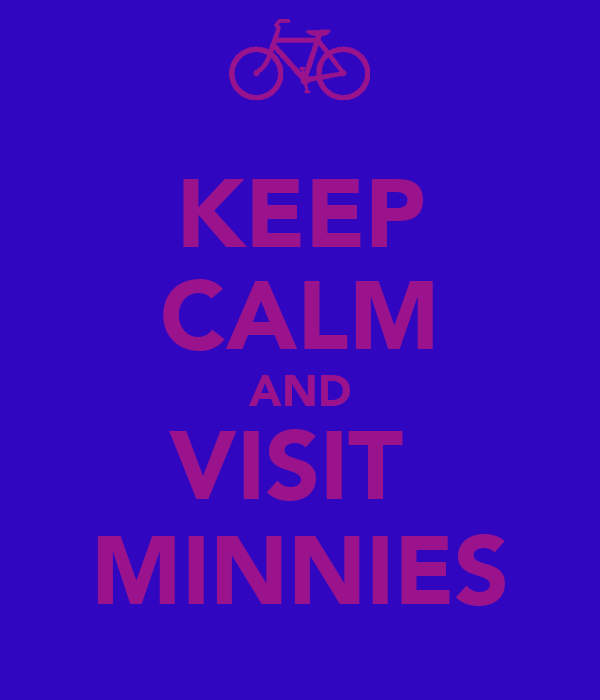 KEEP CALM AND VISIT  MINNIES