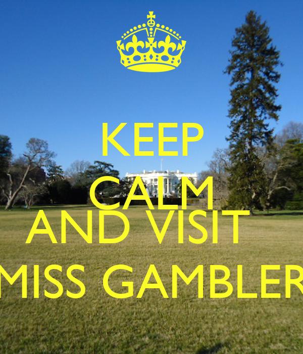 KEEP CALM  AND VISIT   MISS GAMBLER