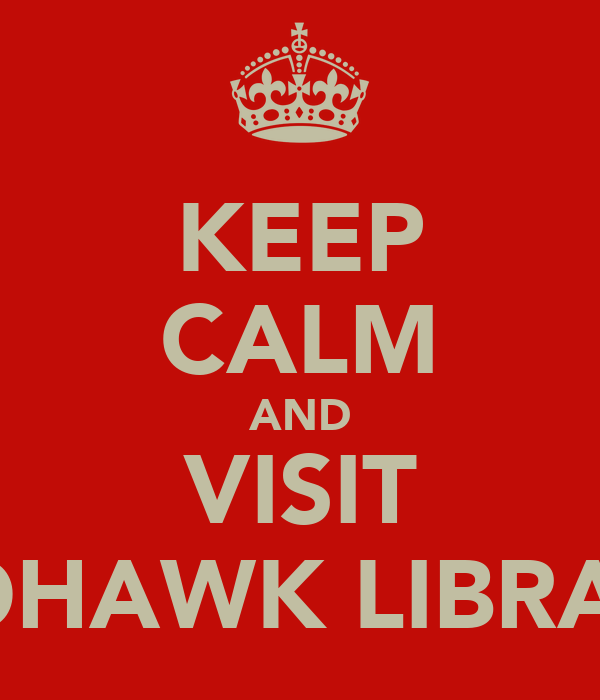 KEEP CALM AND VISIT MOHAWK LIBRARY