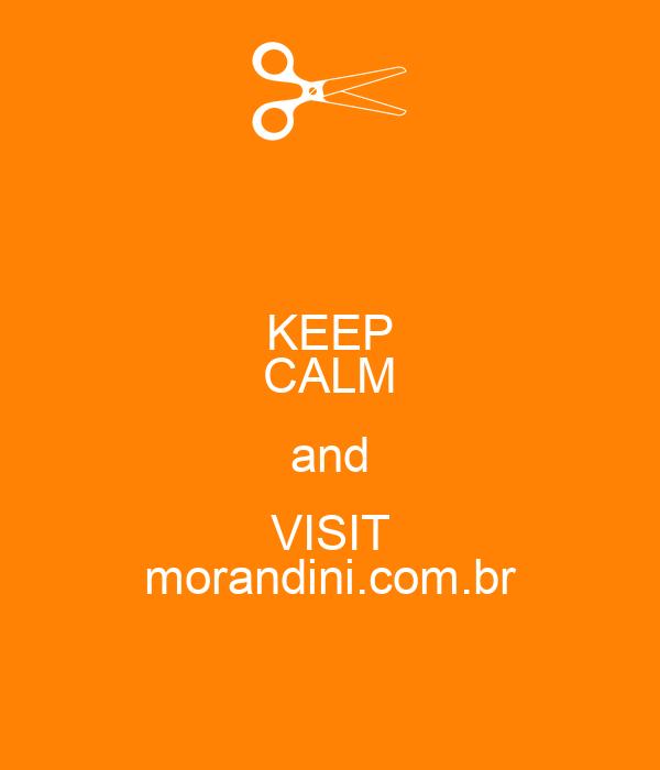 KEEP CALM and VISIT morandini.com.br