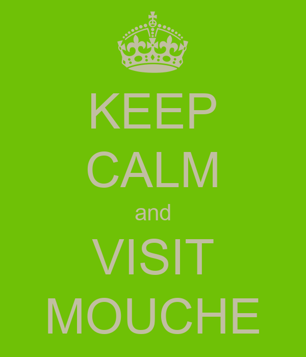 KEEP CALM and VISIT MOUCHE